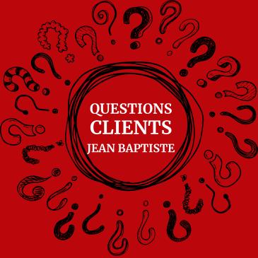 Questions Clients Jean Baptiste