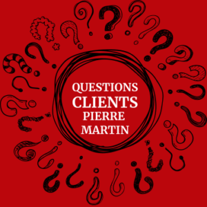Questions Clients Pierre Martin
