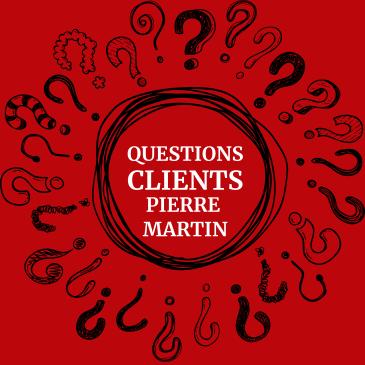Questions Clients Pierre Martin